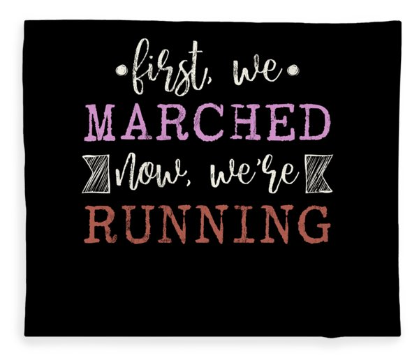 First We Marched Now Were Running Political March Tshirt Fleece Blanket