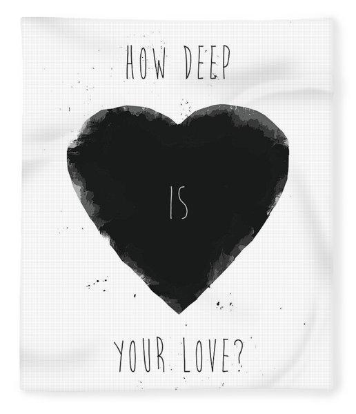 How Deep Is Your Love? Fleece Blanket