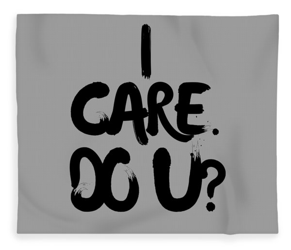 I Care. Do U? Fleece Blanket