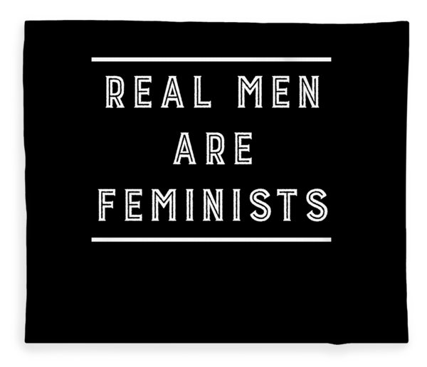 Real Men Are Feminists Tshirt Stand Up Equal Rights Fleece Blanket