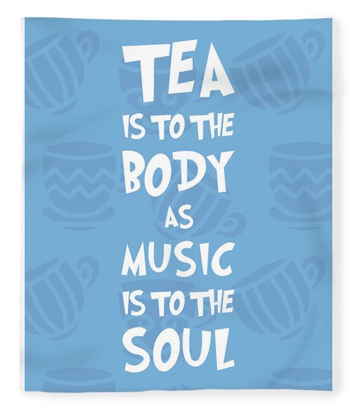 Tea Is To The Body As Music Is To The Soul - Tea Quote Poster - Tea Lover - Blue - Cafe Decor Fleece Blanket