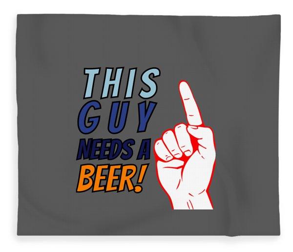This Guy Needs A Beer Quote Beer Hops And Beer Can Googles Fleece Blanket
