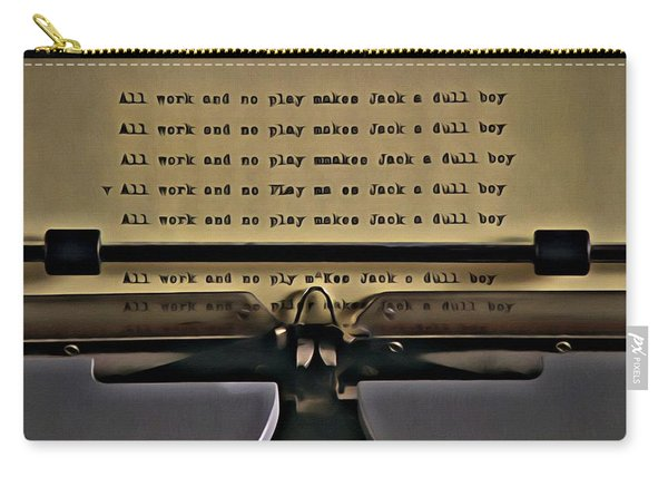 All Work And No Play Makes Jack A Dull Boy Carry-all Pouch