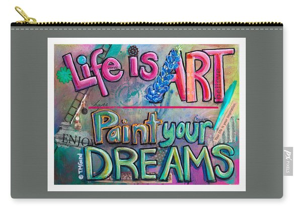 Life Is Art Paint Your Dreams Carry-all Pouch