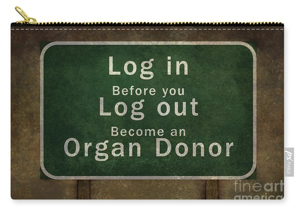Log In Before You Log Out Become An Organ Donor Carry-all Pouch