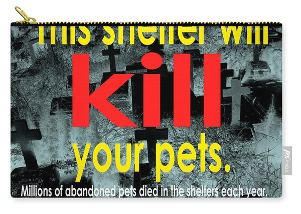 Shelter Will Kill Your Pets Carry-all Pouch