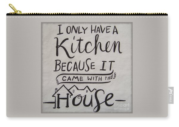 The Kitchen Came With The House Carry-all Pouch