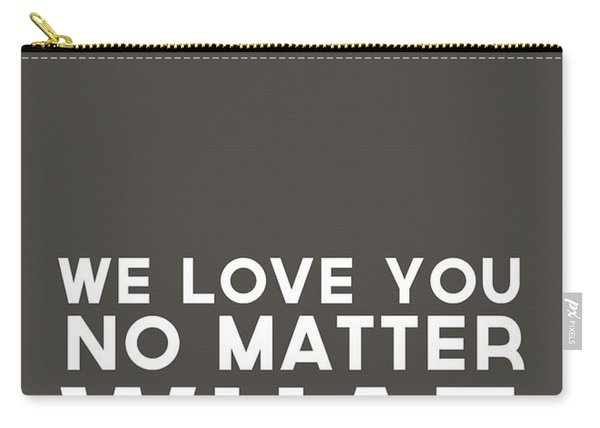 We Love You No Matter What - Grey Greeting Card Carry-all Pouch