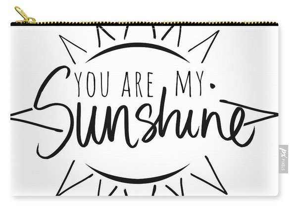 You Are My Sunshine With Sun Carry-all Pouch