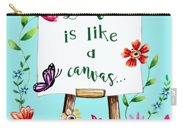 Life Is Like A Canvas... Carry-all Pouch