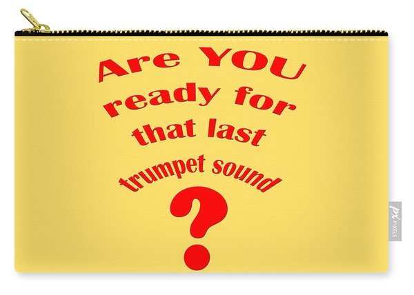 Are You Ready For The Last Trumpet Sound Carry-all Pouch