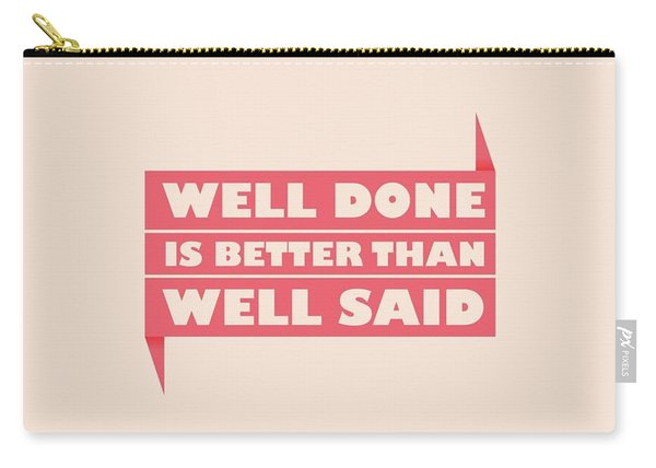 Well Done Is Better Than Well Said -  Benjamin Franklin Inspirational Quotes Poster Carry-all Pouch