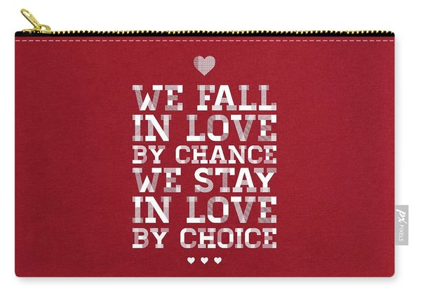 We Fall In Love By Chance We Stay In Love By Choice Valentine Day's Quotes Poster Carry-all Pouch