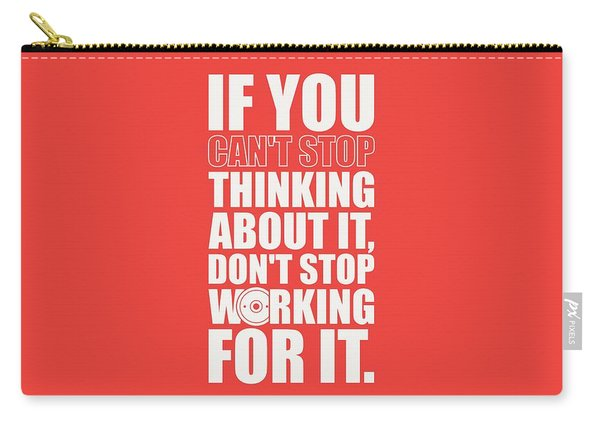 If You Cant Stop Thinking About It, Dont Stop Working For It. Gym Motivational Quotes Poster Carry-all Pouch