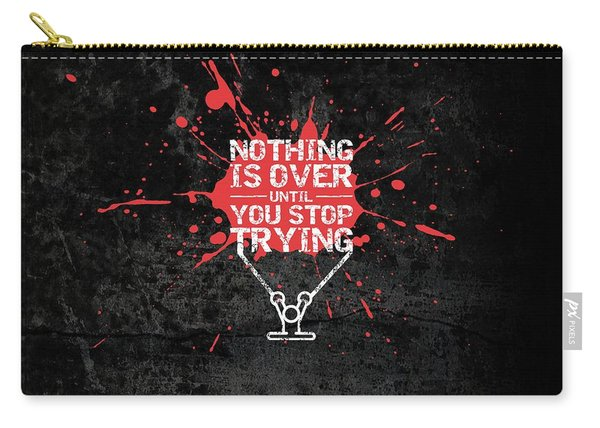 Nothing Is Over Until You Stop Trying Gym Motivational Quotes Poster Carry-all Pouch