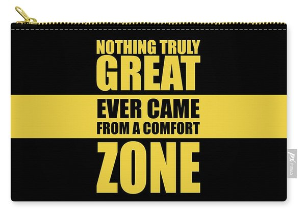 Nothing Great Ever Came From A Comfort Zone Life Inspirational Quotes Poster Carry-all Pouch