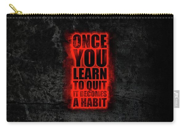 Once You Learn To Quit It Becomes A Habit Gym Motivational Quotes Poster Carry-all Pouch
