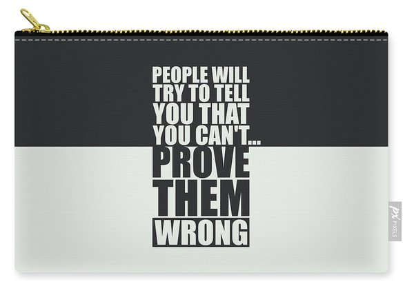 People Will Try To Tell You That You Cannot Prove Them Wrong Inspirational Quotes Poster Carry-all Pouch