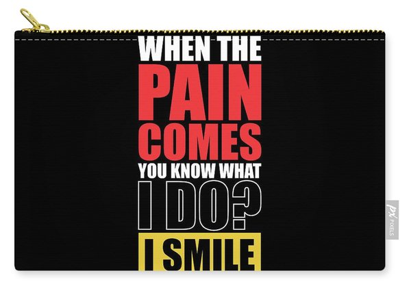 When The Pain Comes You Know What I Do? I Smile Gym Inspirational Quotes Poster Carry-all Pouch
