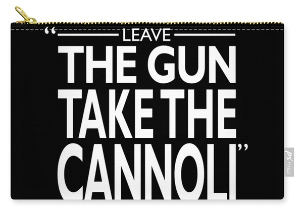 Leave The Gun Take The Cannoli Carry-all Pouch