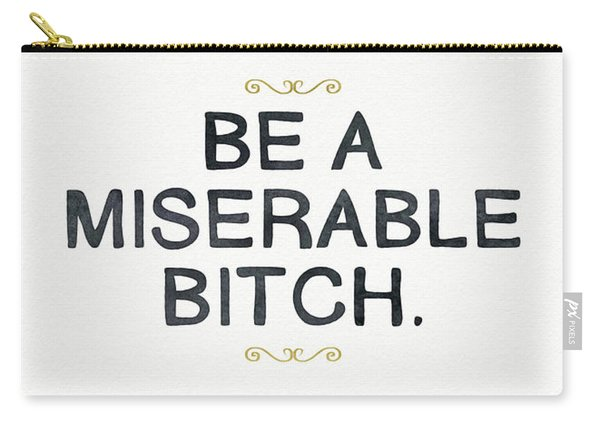 Be Miserable- Art By Linda Woods Carry-all Pouch