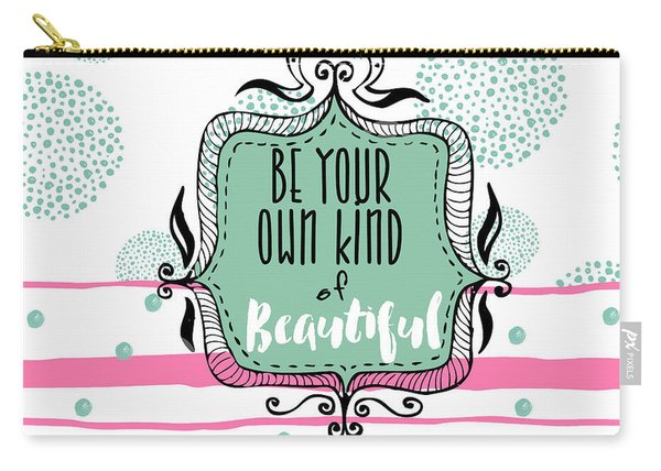 Be Your Own Kind Of Beautiful Carry-all Pouch