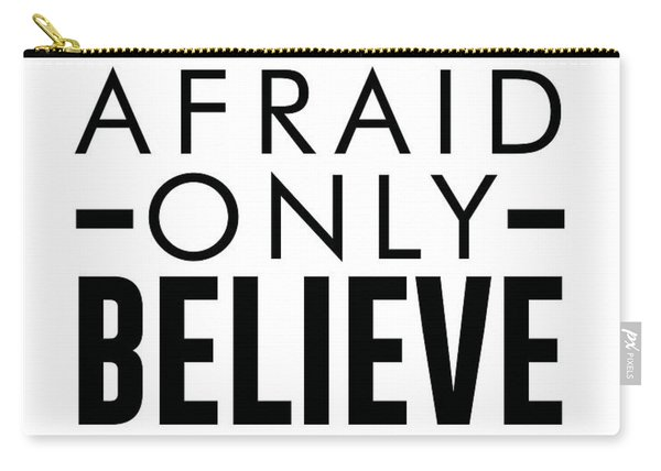 Be Not Afraid, Only Believe - Bible Verses Art - Mark 5 36 Carry-all Pouch