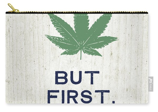 But First Inhale - Cannabis Art By Linda Woods Carry-all Pouch
