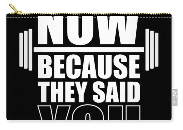 Do It Now Because They Said You Couldn't Gym Quotes Poster Carry-all Pouch