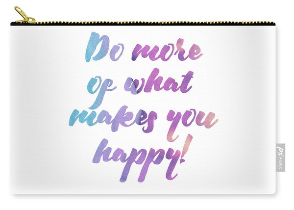Do More Of What Makes You Happy Carry-all Pouch