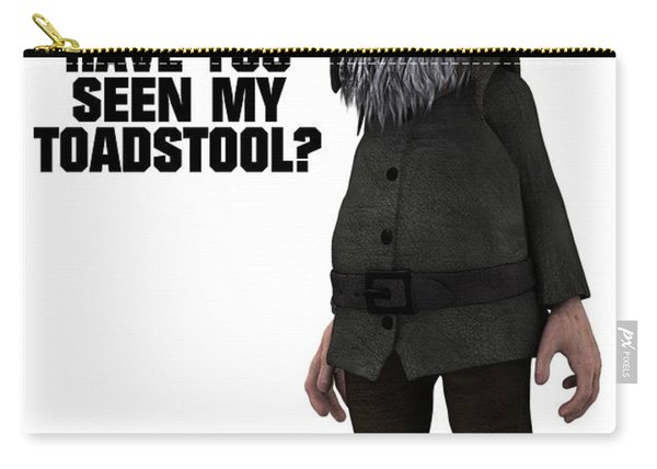 Have You Seen My Toadstool? Carry-all Pouch