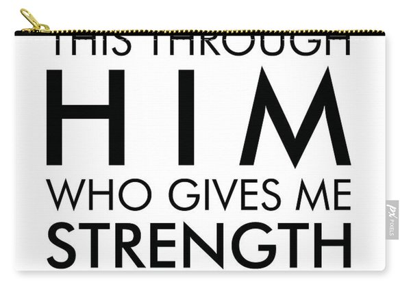 I Can Do All This Through Him Who Gives Me Strength - Philippians 4 13 Carry-all Pouch