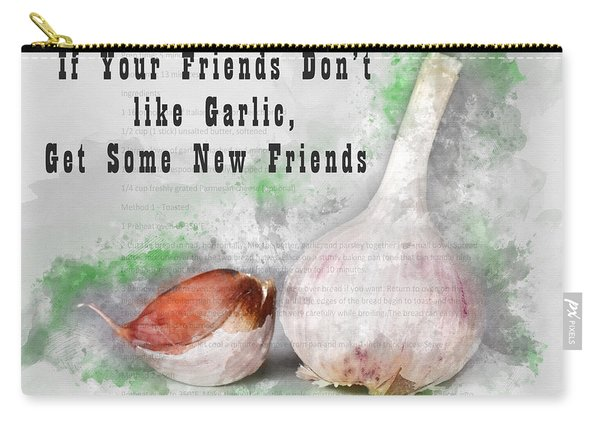 If Your Friends Dont Like Garlic, Get Some New Friends Carry-all Pouch