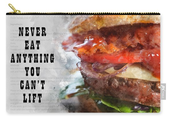 Never Eat Anything You Cant Lift Carry-all Pouch