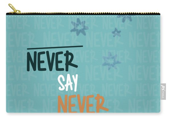 Never Say Never Carry-all Pouch