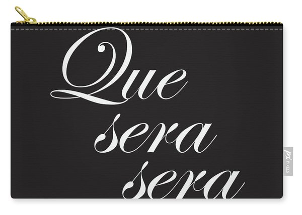 Que Sera Sera Carry-all Pouch