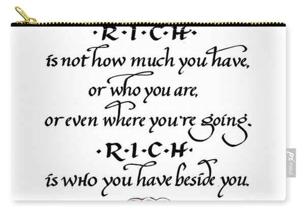 Rich Is Who You Have Beside You Carry-all Pouch