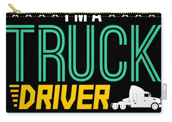 Slow Down I M A Truck Driver Carry-all Pouch