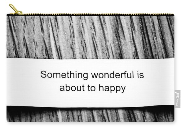 Something Wonderful Is About To Happy Carry-all Pouch