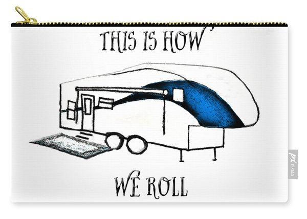 This Is How We Roll     Rv Humor Carry-all Pouch