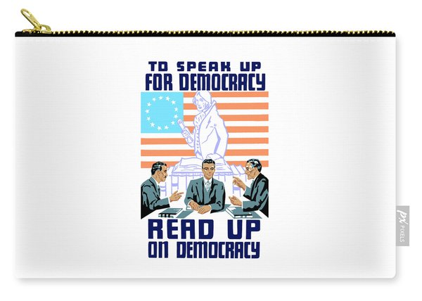To Speak Up For Democracy Read Up On Democracy Carry-all Pouch
