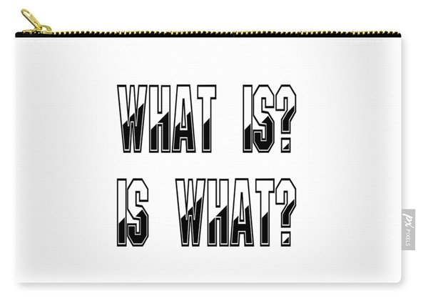 What Is? Is What? Carry-all Pouch