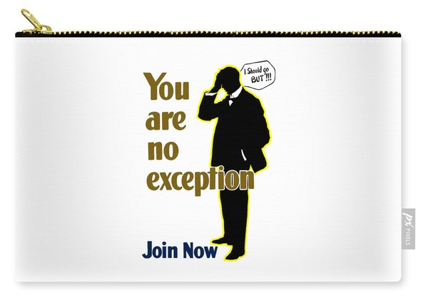You Are No Exception - Join Now Carry-all Pouch