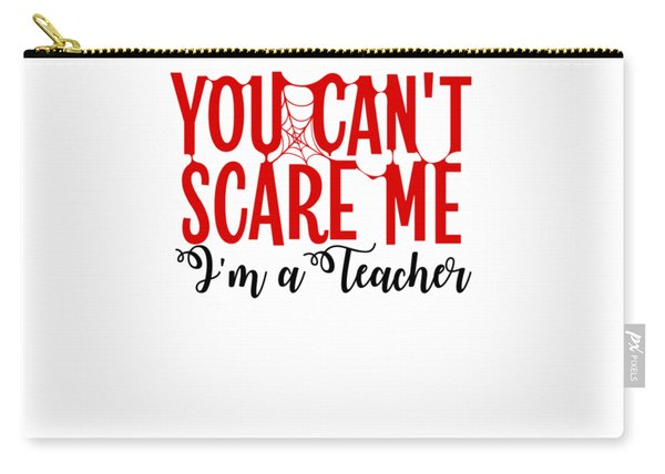 You Cant Scare Me Im A School Teacher High School Kindergarten Halloween Gift Or Present Easy Co Carry-all Pouch