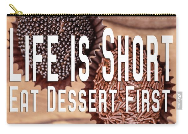 Life Is Short Eat Dessert First Chocolate Lover Carry-all Pouch