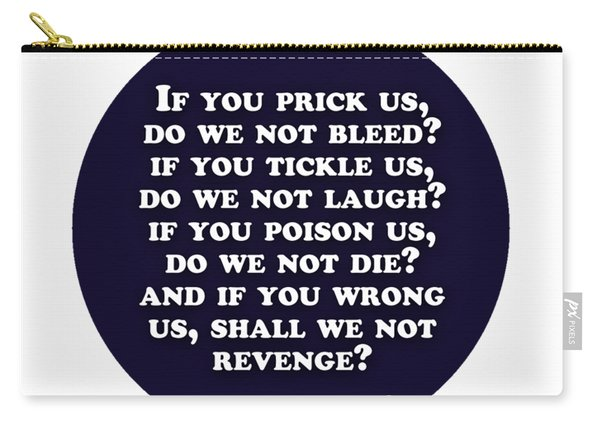 If You Prick Us, Do We Not Bleed? #shakespeare #shakespearequote Carry-all Pouch