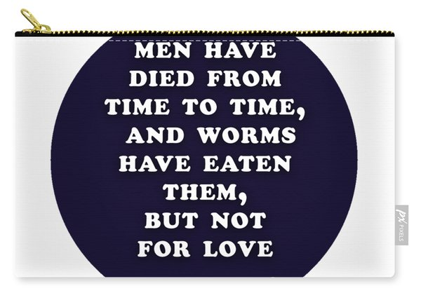 Men Have Died From Time To Time #shakespeare #shakespearequote Carry-all Pouch
