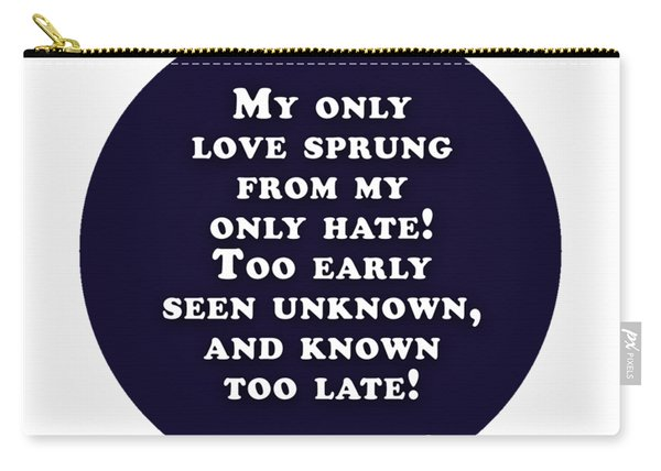 My Only Love Sprung #shakespeare #shakespearequote Carry-all Pouch