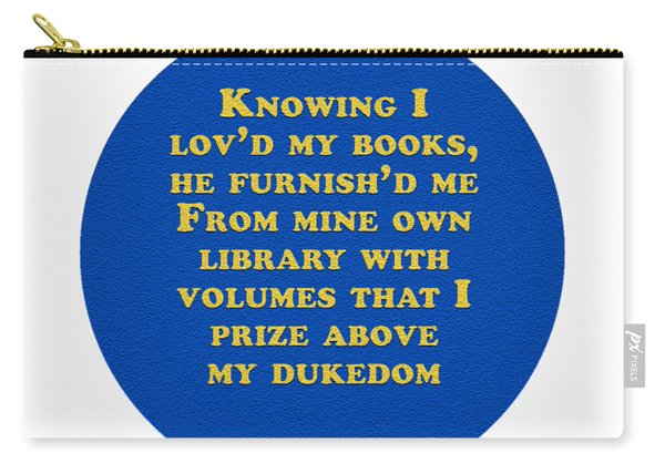 Knowing I Lov'd My Books #shakespeare #shakespearequote Carry-all Pouch