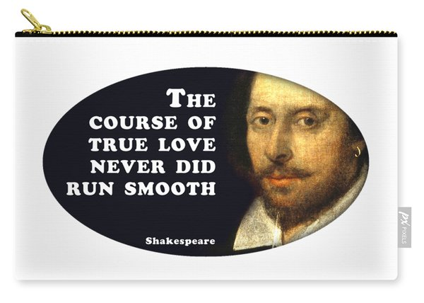 The Course Of True Love Never Did Run Smooth #shakespeare #shakespearequote Carry-all Pouch